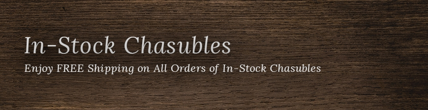 Chasubles - In Stock for Immediate Delivery
